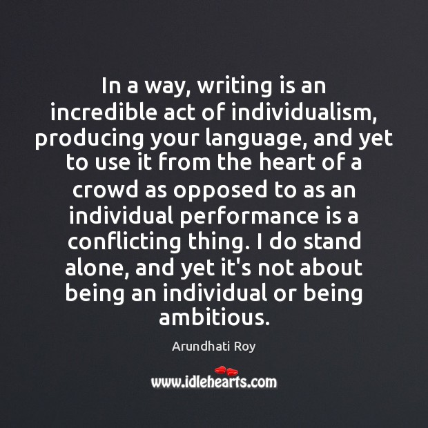 In a way, writing is an incredible act of individualism, producing your Performance Quotes Image