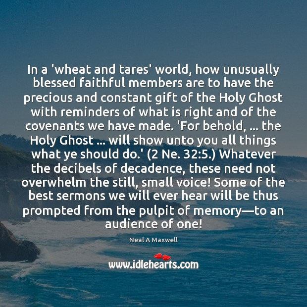 In a 'wheat and tares' world, how unusually blessed faithful members are Faithful Quotes Image
