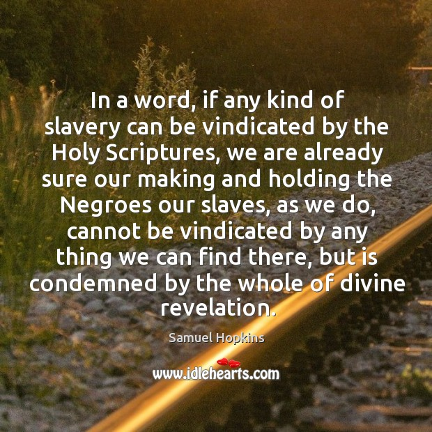 In a word, if any kind of slavery can be vindicated by the holy scriptures, we are already sure Image