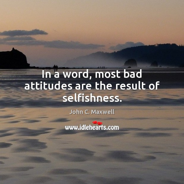Image, In a word, most bad attitudes are the result of selfishness.