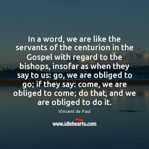 In a word, we are like the servants of the centurion in Vincent de Paul Picture Quote