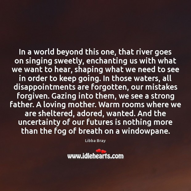 Image, In a world beyond this one, that river goes on singing sweetly,