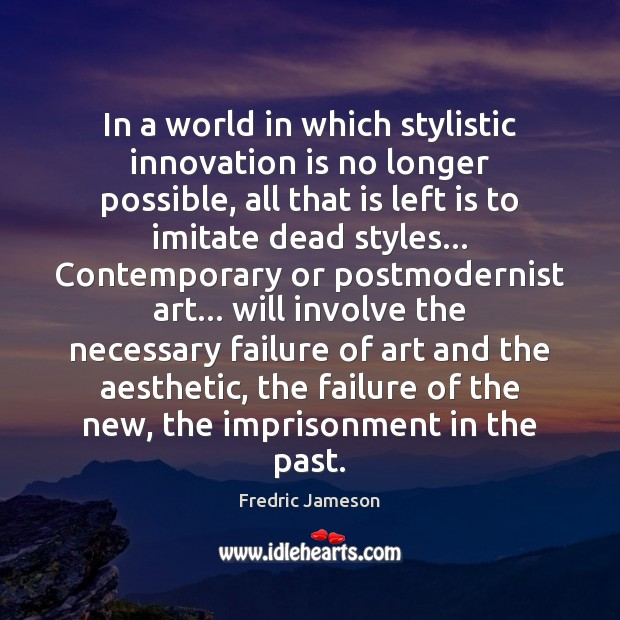 In a world in which stylistic innovation is no longer possible, all Innovation Quotes Image
