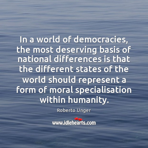 In a world of democracies, the most deserving basis of national differences Image