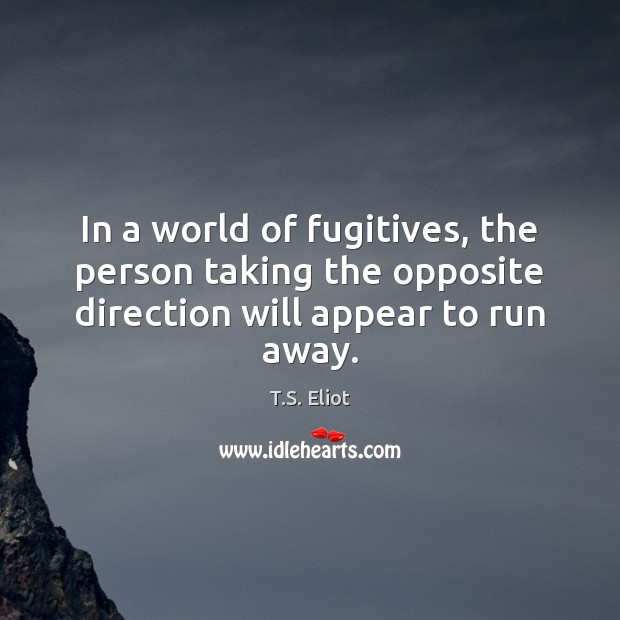 Image, In a world of fugitives, the person taking the opposite direction will appear to run away.