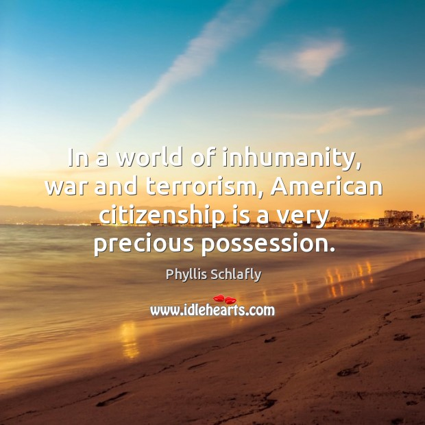Image, In a world of inhumanity, war and terrorism, american citizenship is a very precious possession.