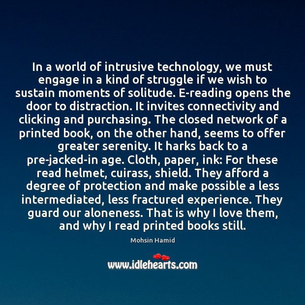In a world of intrusive technology, we must engage in a kind Mohsin Hamid Picture Quote