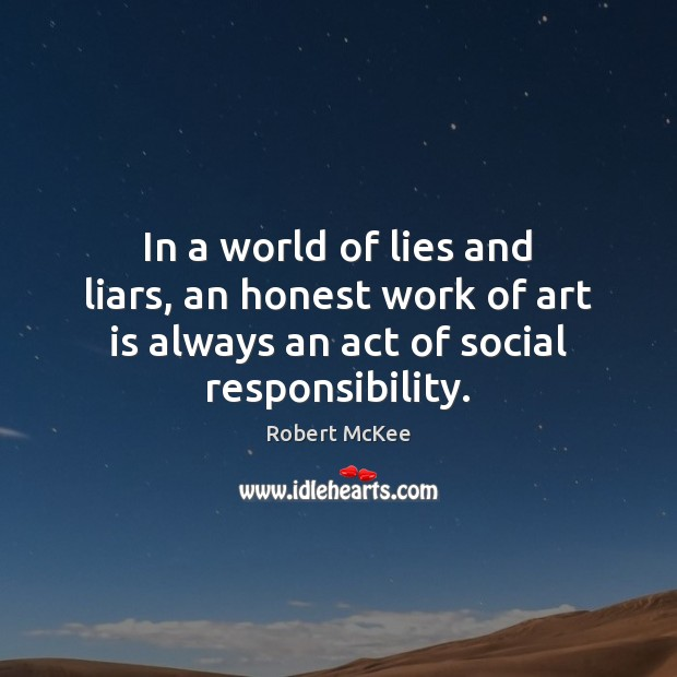 In a world of lies and liars, an honest work of art Social Responsibility Quotes Image