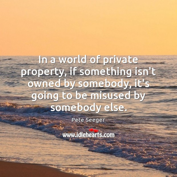 Image, In a world of private property, if something isn't owned by somebody,