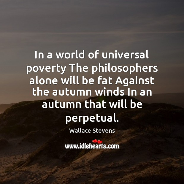 Image, In a world of universal poverty The philosophers alone will be fat