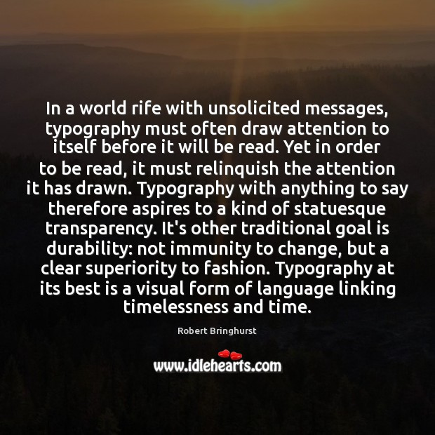 In a world rife with unsolicited messages, typography must often draw attention Robert Bringhurst Picture Quote