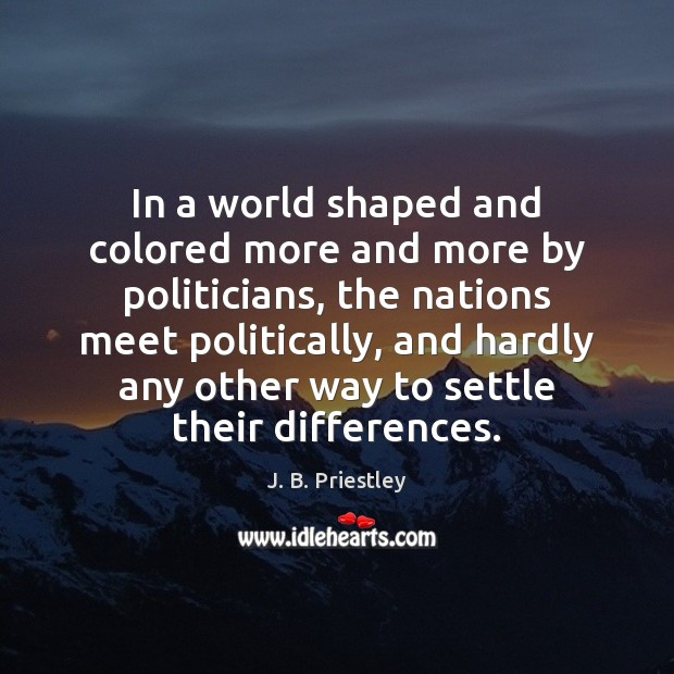 Image, In a world shaped and colored more and more by politicians, the