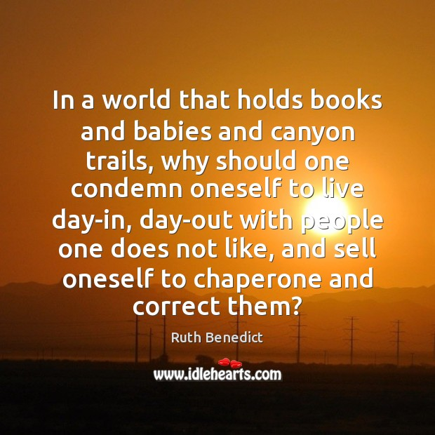 In a world that holds books and babies and canyon trails, why Ruth Benedict Picture Quote