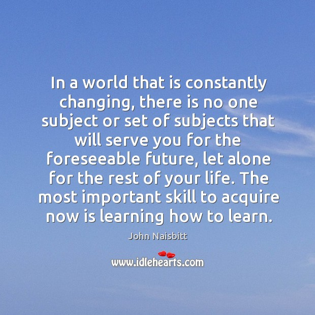In a world that is constantly changing, there is no one subject or set of subjects Image