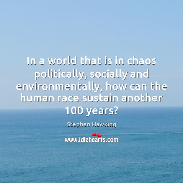 In a world that is in chaos politically, socially and environmentally, how Image