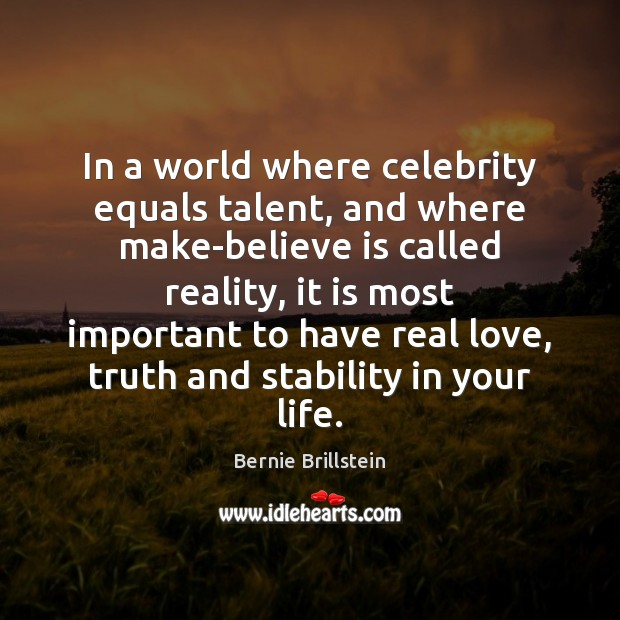 Image, In a world where celebrity equals talent, and where make-believe is called