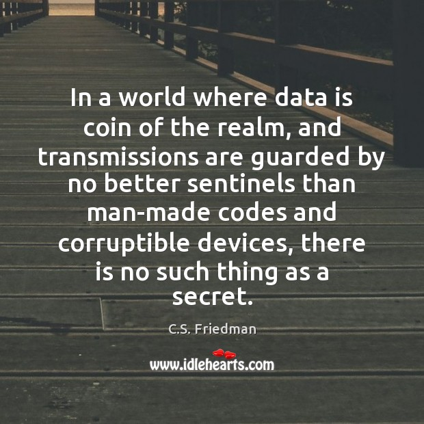 In a world where data is coin of the realm, and transmissions Data Quotes Image