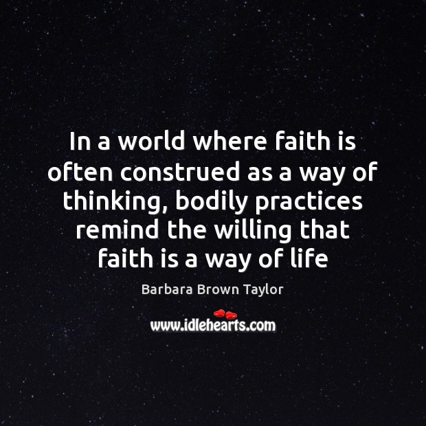 In a world where faith is often construed as a way of Barbara Brown Taylor Picture Quote