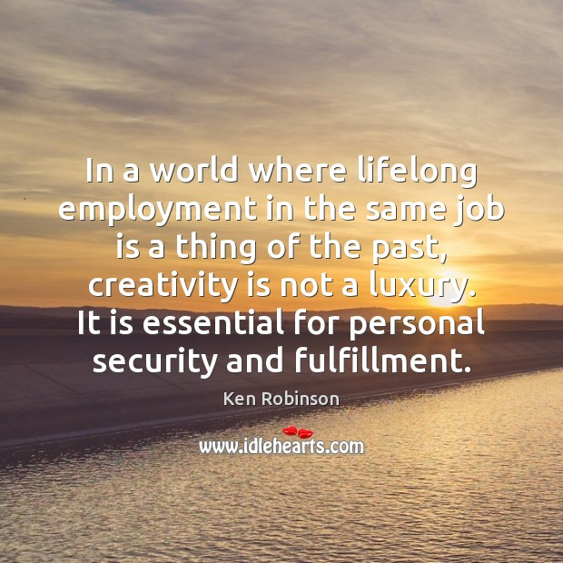 In a world where lifelong employment in the same job is a Ken Robinson Picture Quote