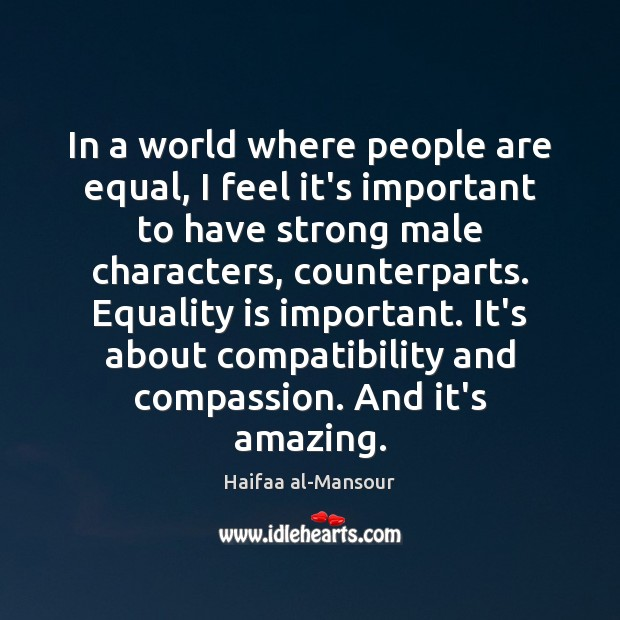 In a world where people are equal, I feel it's important to Equality Quotes Image