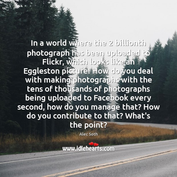 In a world where the 2 billionth photograph has been uploaded to Flickr, Image