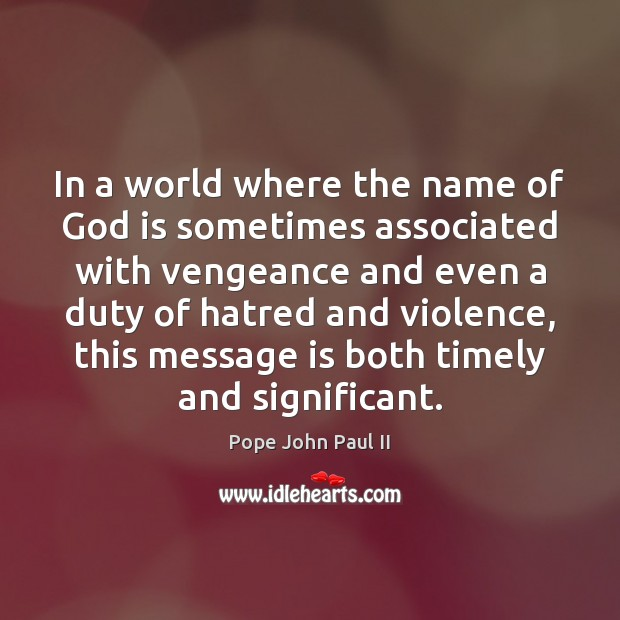 In a world where the name of God is sometimes associated with Pope John Paul II Picture Quote