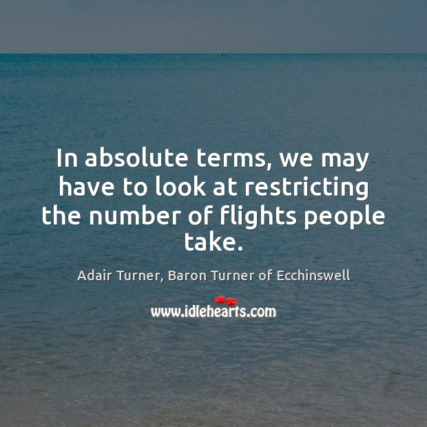 In absolute terms, we may have to look at restricting the number of flights people take. Image