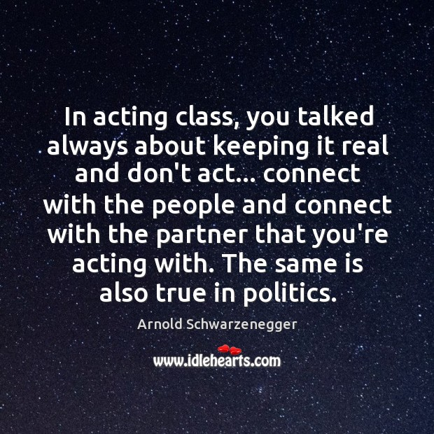 In acting class, you talked always about keeping it real and don't Image