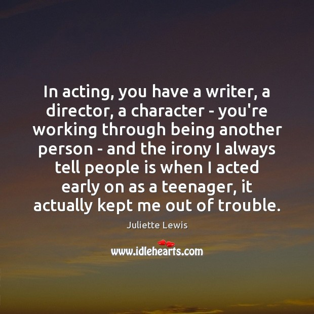 Image, In acting, you have a writer, a director, a character – you're