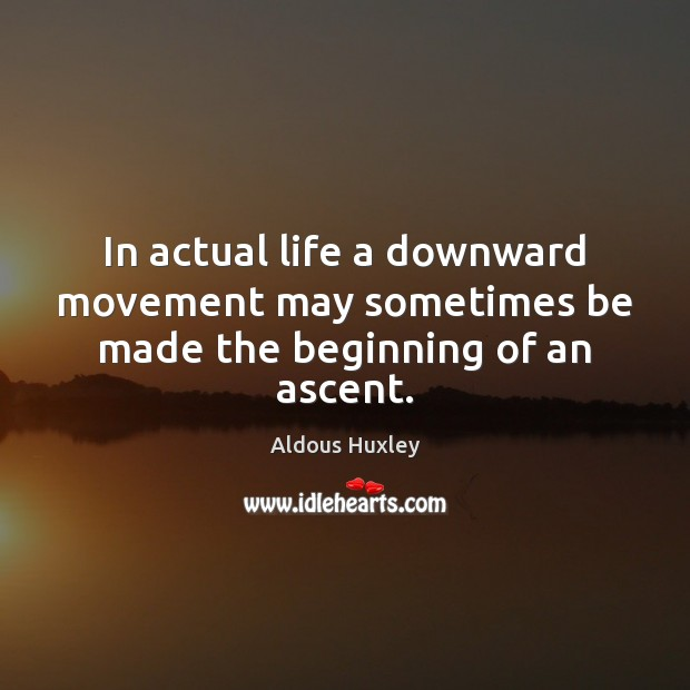Image, In actual life a downward movement may sometimes be made the beginning of an ascent.