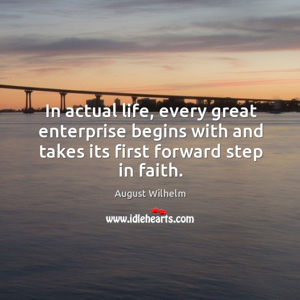 Image, In actual life, every great enterprise begins with and takes its first forward step in faith.