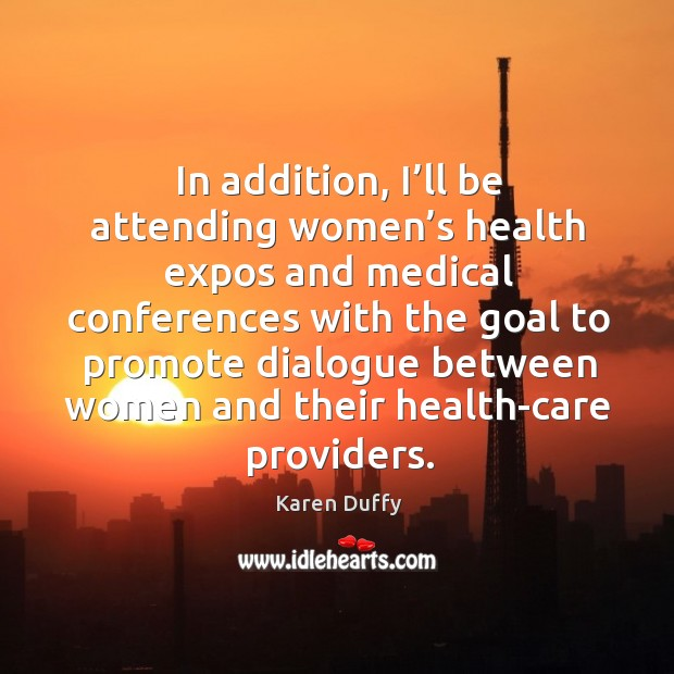 In addition, I'll be attending women's health expos and medical conferences Image