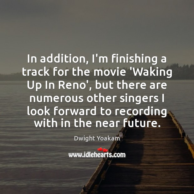 In addition, I'm finishing a track for the movie 'Waking Up In Image