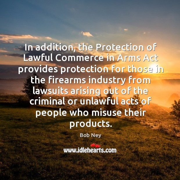 In addition, the protection of lawful commerce in arms act provides Image