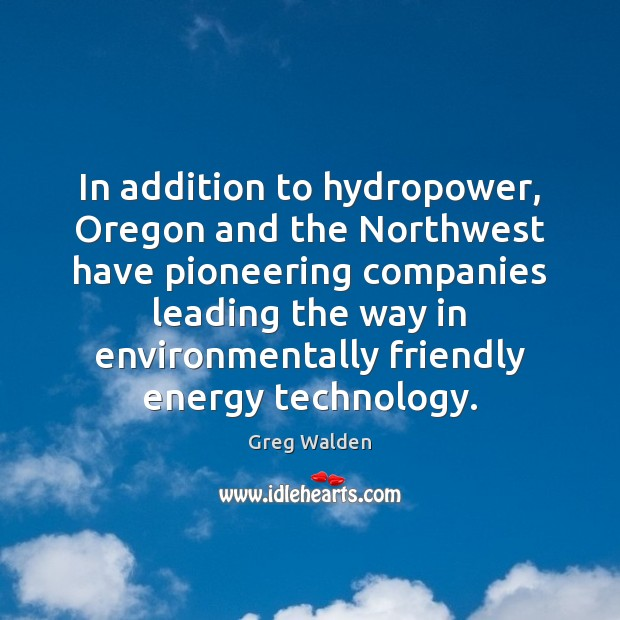 In addition to hydropower, Oregon and the Northwest have pioneering companies leading Greg Walden Picture Quote