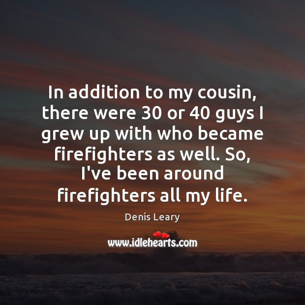 In addition to my cousin, there were 30 or 40 guys I grew up Image