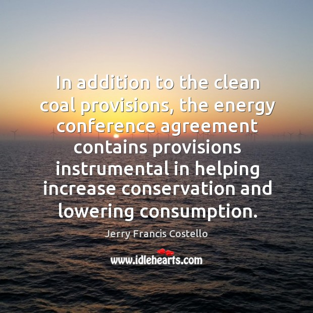 In addition to the clean coal provisions, the energy conference agreement contains Image