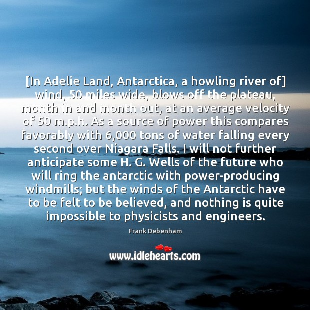 [In Adelie Land, Antarctica, a howling river of] wind, 50 miles wide, blows Image