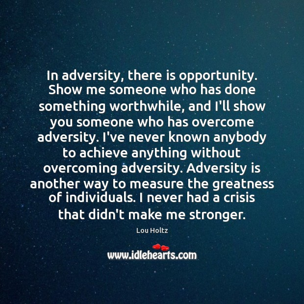 In adversity, there is opportunity. Show me someone who has done something Lou Holtz Picture Quote