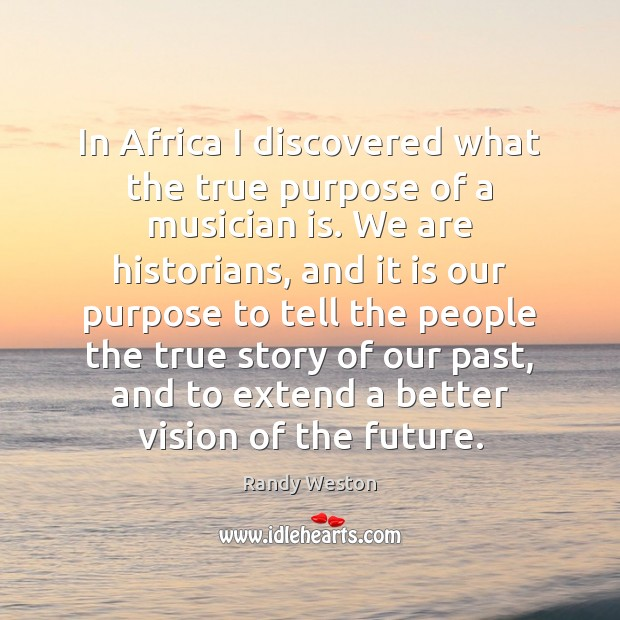 In Africa I discovered what the true purpose of a musician is. Image