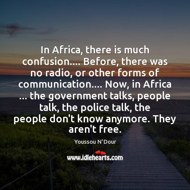 In Africa, there is much confusion…. Before, there was no radio, or Image
