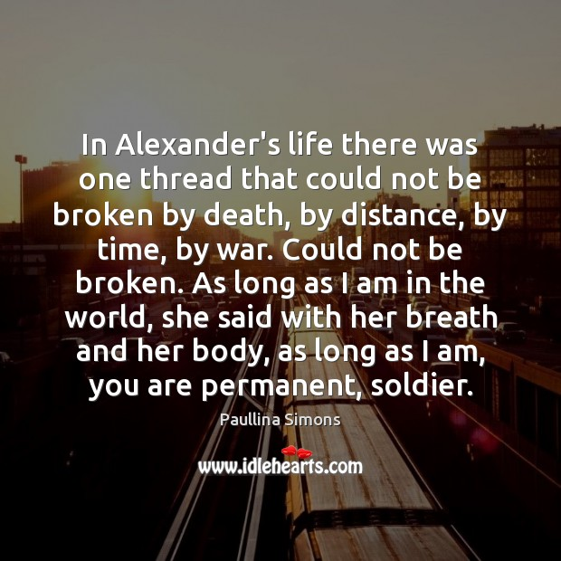 In Alexander's life there was one thread that could not be broken Paullina Simons Picture Quote