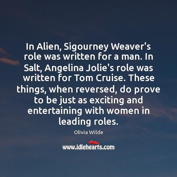 In Alien, Sigourney Weaver's role was written for a man. In Salt, Image