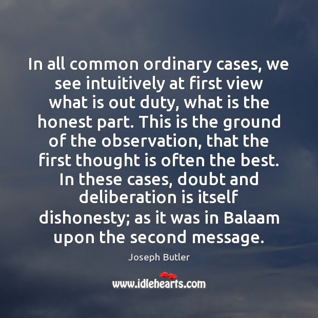 In all common ordinary cases, we see intuitively at first view what Joseph Butler Picture Quote
