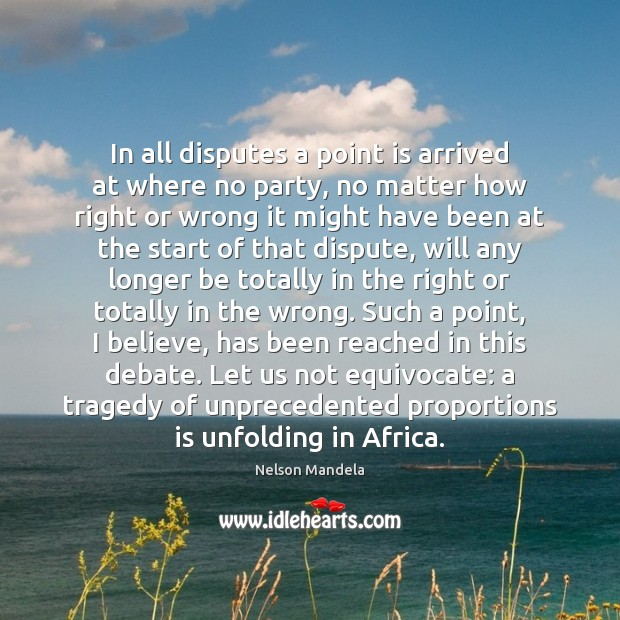 In all disputes a point is arrived at where no party, no Nelson Mandela Picture Quote