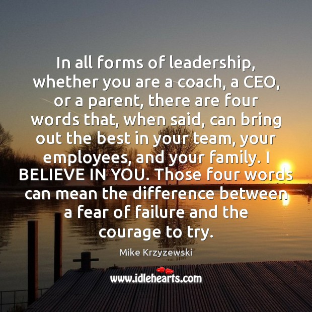 In all forms of leadership, whether you are a coach, a CEO, Mike Krzyzewski Picture Quote