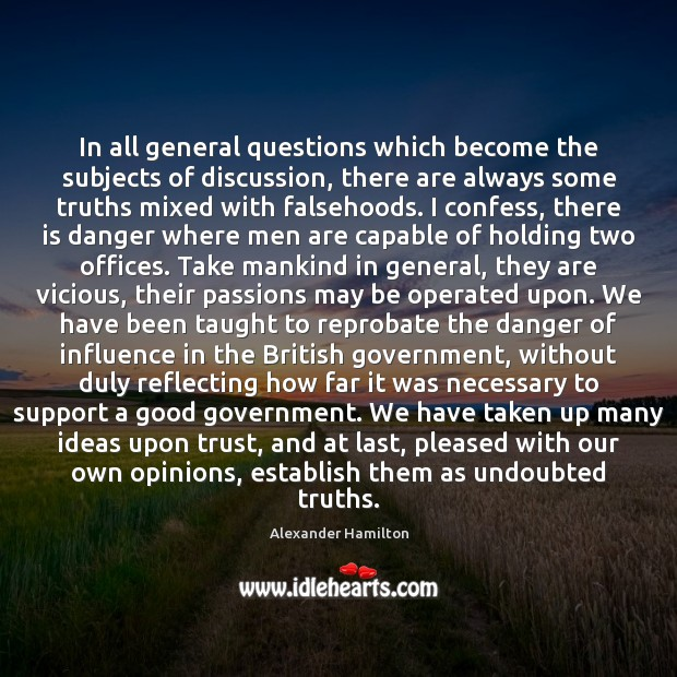 In all general questions which become the subjects of discussion, there are Alexander Hamilton Picture Quote