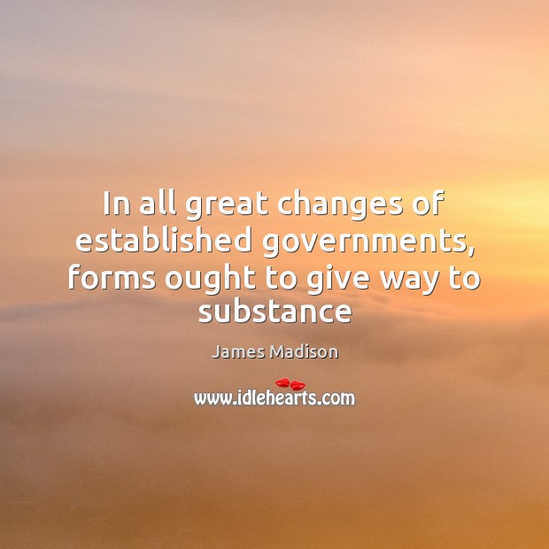 Image, In all great changes of established governments, forms ought to give way to substance