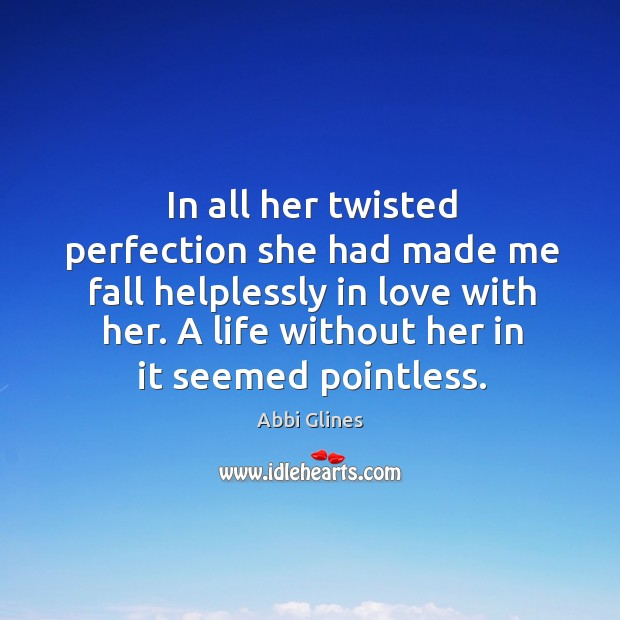 Image, In all her twisted perfection she had made me fall helplessly in