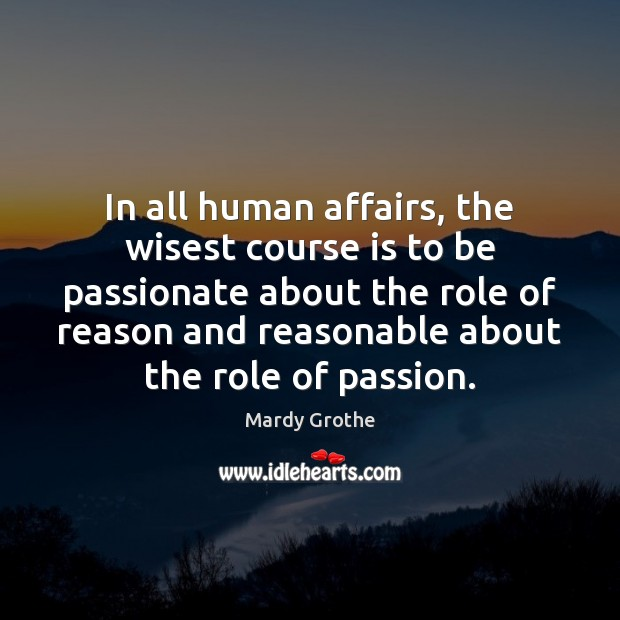 Image, In all human affairs, the wisest course is to be passionate about